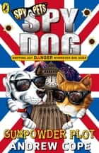 Spy Dog: The Gunpowder Plot ebook by Andrew Cope