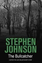 The Bullcatcher ebook by Stephen Johnson