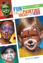 Fun Face Painting Ideas for Kids ebook by Brian Wolfe,Nick Wolfe