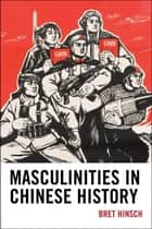 Masculinities in Chinese History ebook by Bret Hinsch