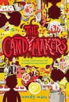 The Candymakers ebook by Wendy Mass