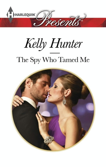 The Spy Who Tamed Me ebook by Kelly Hunter