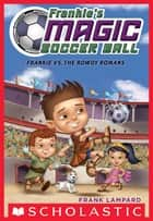 Frankie's Magic Soccer Ball #2: Frankie vs. The Rowdy Romans ebook by Frank Lampard