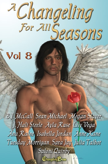 A Changeling For All Seasons 8 ebook by Anne Kane,Sean Michael,J. Hali Steele,Megan Slayer,B.J. McCall,Isabella Jordan,Saloni Quinby,Ayla Ruse,Lily Vega,Tuesday Morrigan,Ana Raine,Sara Jay