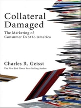 Collateral Damaged - The Marketing of Consumer Debt to America ebook by Charles R. Geisst