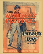The Workers' Festival - A History of Labour Day in Canada ebook by Craig Heron,Steve Penfold