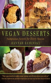 Vegan Desserts - Sumptuous Sweets for Every Season ebook by Hannah Kaminski