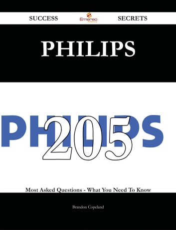 Philips 205 Success Secrets - 205 Most Asked Questions On Philips - What You Need To Know ebook by Brandon Copeland
