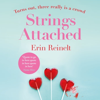 Strings Attached - Fun, filthy and fabulous - an erotic romcom audiobook by Erin Reinelt
