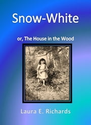 Snow-White or, The House in the Wood ebook by Laura E. Richards