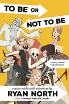 To Be or Not To Be - A Chooseable-Path Adventure eBook by Ryan North