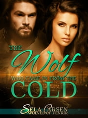 The Wolf Who Came In From the Cold - Wolves of Fenrir, #4 ebook by Sela Carsen