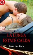 La lunga estate calda - eLit ebook by Joanne Rock