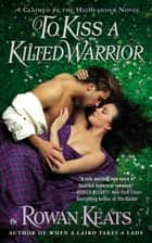 To Kiss a Kilted Warrior ebook by Rowan Keats