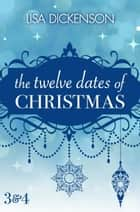 The Twelve Dates of Christmas: Dates 3 and 4 ebook by Lisa Dickenson