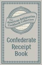 Confederate Receipt Book ebook by American Antiquarian Cookbook Collection