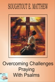Overcoming Challenges Praying With Psalms ebook by Soughtout E. Matthew