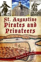St. Augustine Pirates and Privateers ebook by Theodore Corbett