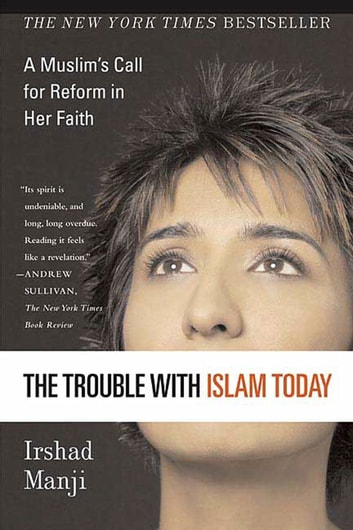 The Trouble with Islam Today - A Muslim's Call for Reform in Her Faith ebook by Irshad Manji