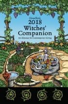 Llewellyn's 2018 Witches' Companion - An Almanac for Contemporary Living ebook by Charlynn Walls, James Kambos, Storm Faerywolf,...
