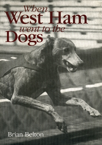 When West Ham Went to the Dogs ebook by Brian Belton