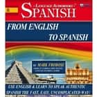 From English to Spanish - Use English & Learn to Speak Authentic Spanish the Fast, Easy, Uncomplicated Way! audiobook by Mark Frobose