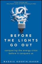 Before the Lights Go Out - Conquering the Energy Crisis Before It Conquers Us ebook by Maggie Koerth-Baker