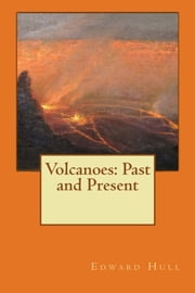 Volcanoes: Past and Present ebook by Edward Hull