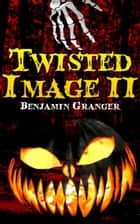 Twisted Image II ebook by Benjamin Granger