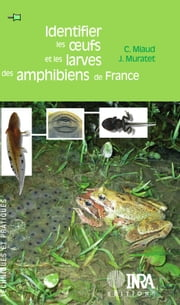Identifier les oeufs et les larves des amphibiens de France ebook by Claude Miaud,Jean Muratet