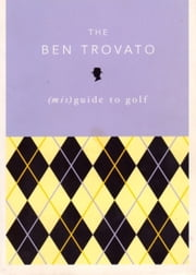 The Ben Trovato (mis)Guide to Golf ebook by Ben Trovato