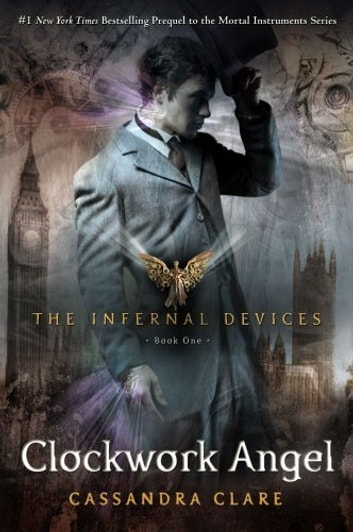 The Infernal Devices 1: Clockwork Angel eBook by Cassandra Clare