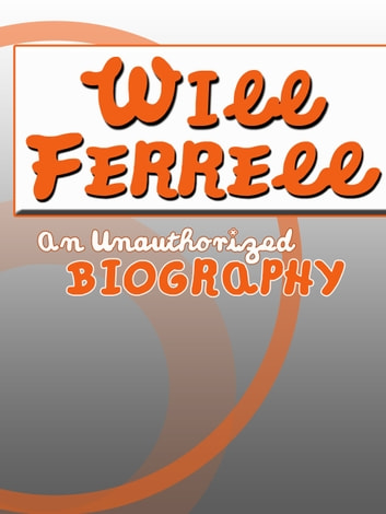 Will Ferrell: An Unauthorized Biography ebook by Belmont and Belcourt Biographies