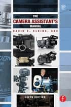The Camera Assistant's Manual ebook by David E. Elkins, SOC