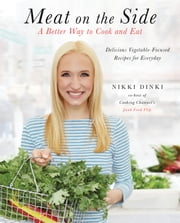 Meat on the Side - A Better Way to Cook and Eat ebook by Nikki Dinki