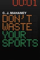 Don't Waste Your Sports ebook by C. J. Mahaney, C.J. Mahaney