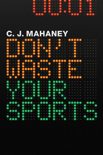 Don't Waste Your Sports ebook by C. J. Mahaney,C.J. Mahaney