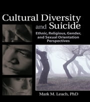 Cultural Diversity and Suicide - Ethnic, Religious, Gender, and Sexual Orientation Perspectives ebook by Mark M Leach