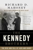 The Kennedy Brothers - The Rise and Fall of Jack and Bobby ebook by Richard D. Mahoney, David Talbot
