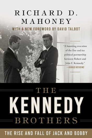 The Kennedy Brothers - The Rise and Fall of Jack and Bobby ebook by Richard D. Mahoney