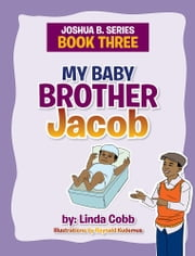My Baby Brother Jacob - Joshua B. Series- Book Three ebook by Linda Cobb