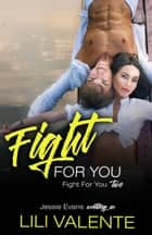 Fight for You ebook by Lili Valente, Jessie Evans