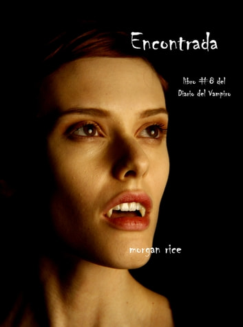 Encontrada Libro 8 En Los Diarios Del Vampiro Ebook By Morgan Rice