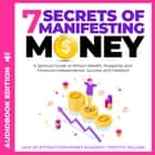 7 Secrets of Manifesting Money - A Spiritual Guide to Attract Wealth, Prosperity and Financial Independence, Success and Freedom audiobook by Timothy Willink