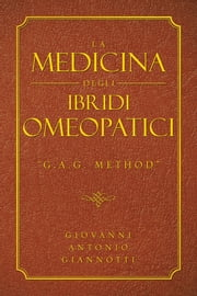 "LA MEDICINA DEGLI IBRIDI OMEOPATICI - ""G.A.G. METHOD"" ebook by GIOVANNI ANTONIO GIANNOTTI"
