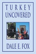 Turkey Uncovered ebook by Dale E. Fox