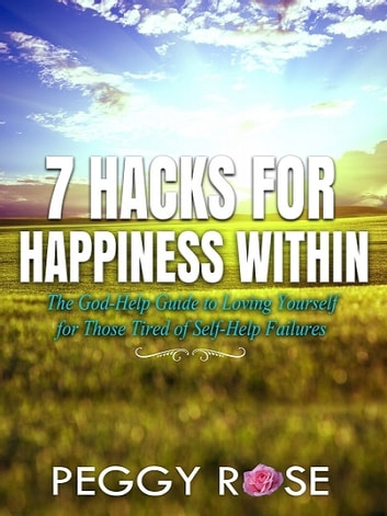 7 Hacks for Happiness Within ebook by Peggy Rose
