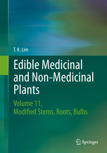 Edible Medicinal and Non-Medicinal Plants - Volume 11 Modified Stems, Roots, Bulbs ebook by T. K. Lim