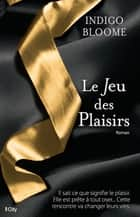 Le Jeu des Plaisirs ebook by Indigo Bloome
