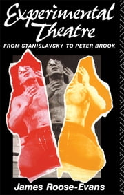 Experimental Theatre - From Stanislavsky to Peter Brook ebook by James Roose-Evans